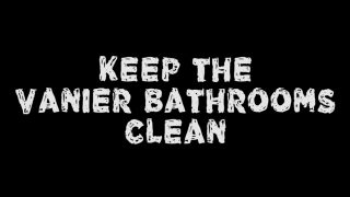 Keep the Vanier Bathrooms Clean!